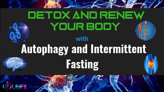 Detox and Renew Your Body with Autophagy and Intermittent Fasting