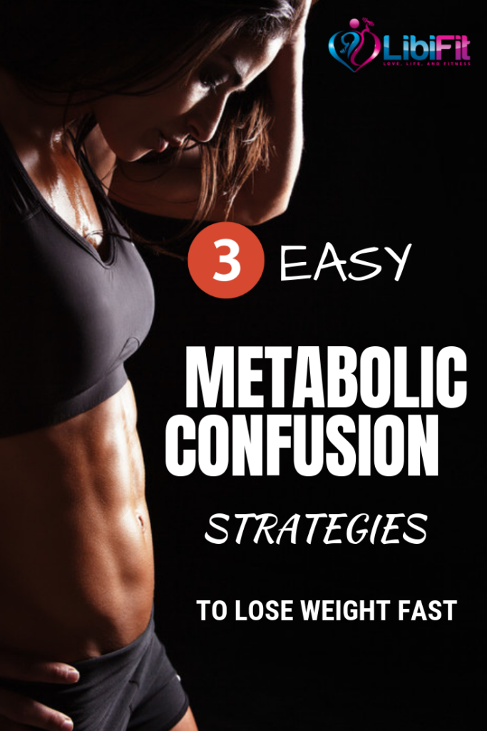 3 Easy Metabolic Confusion Diets To Lose Weight Fast